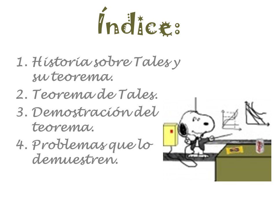 Índice: Historia sobre Tales y su teorema. Teorema de Tales.