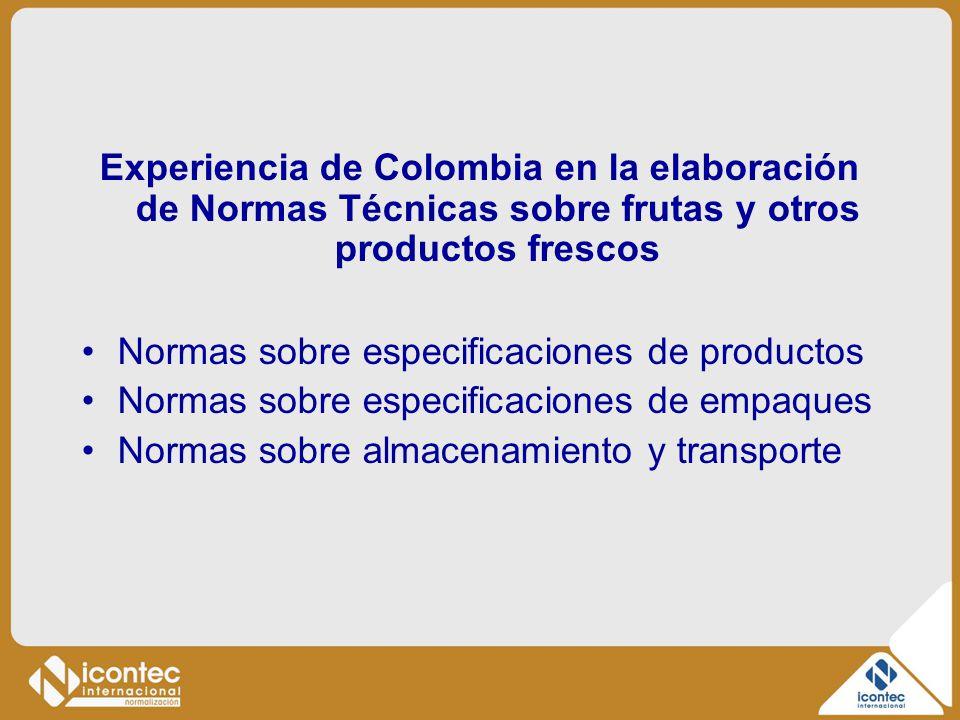 Experiencia de Colombia en la elaboración de Normas Técnicas sobre frutas y otros productos frescos