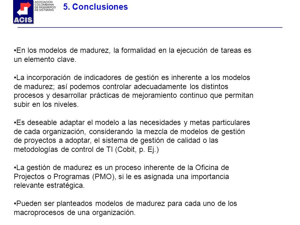 5. Conclusiones En los modelos de madurez, la formalidad en la ejecución de tareas es un elemento clave.