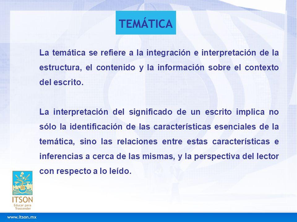 TEMÁTICA La temática se refiere a la integración e interpretación de la estructura, el contenido y la información sobre el contexto del escrito.