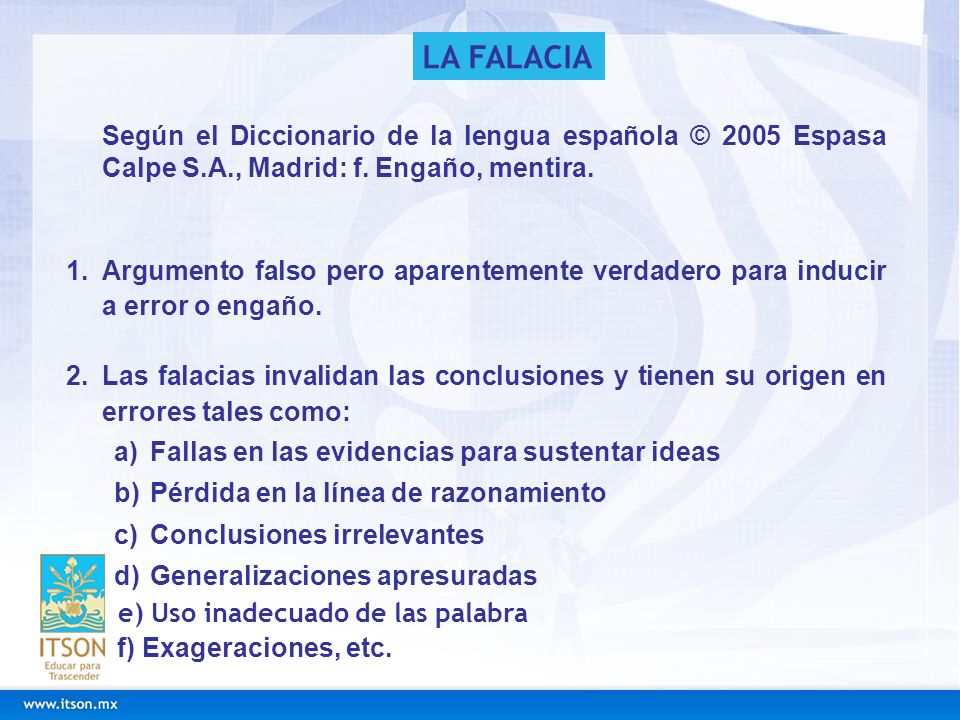 LA FALACIASegún el Diccionario de la lengua española © 2005 Espasa Calpe S.A., Madrid: f. Engaño, mentira.