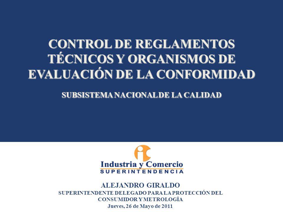 CONTROL DE REGLAMENTOS TÉCNICOS Y ORGANISMOS DE EVALUACIÓN DE LA CONFORMIDAD SUBSISTEMA NACIONAL DE LA CALIDAD