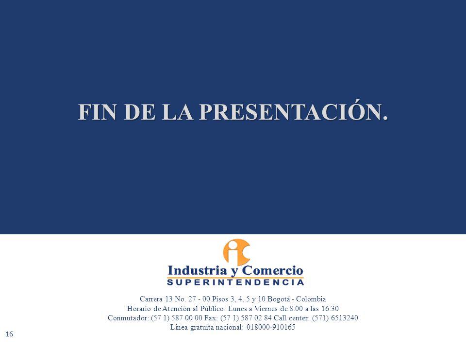 FIN DE LA PRESENTACIÓN. Carrera 13 No. 27 - 00 Pisos 3, 4, 5 y 10 Bogotá - Colombia.