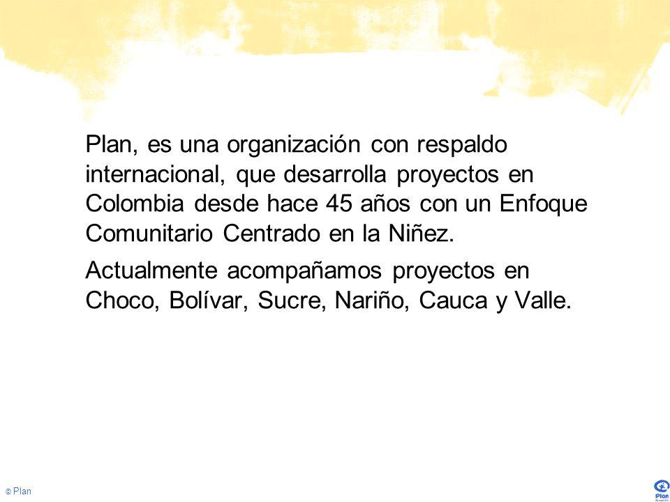 Plan, es una organización con respaldo internacional, que desarrolla proyectos en Colombia desde hace 45 años con un Enfoque Comunitario Centrado en la Niñez.