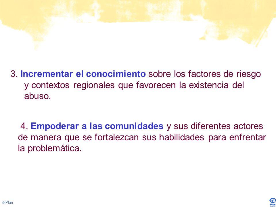 3. Incrementar el conocimiento sobre los factores de riesgo y contextos regionales que favorecen la existencia del abuso.