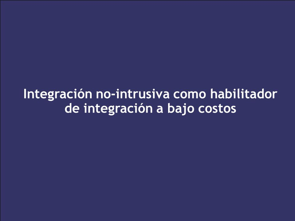 Integración no-intrusiva como habilitador de integración a bajo costos