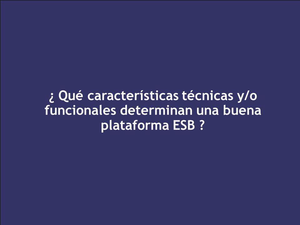 ¿ Qué características técnicas y/o funcionales determinan una buena plataforma ESB
