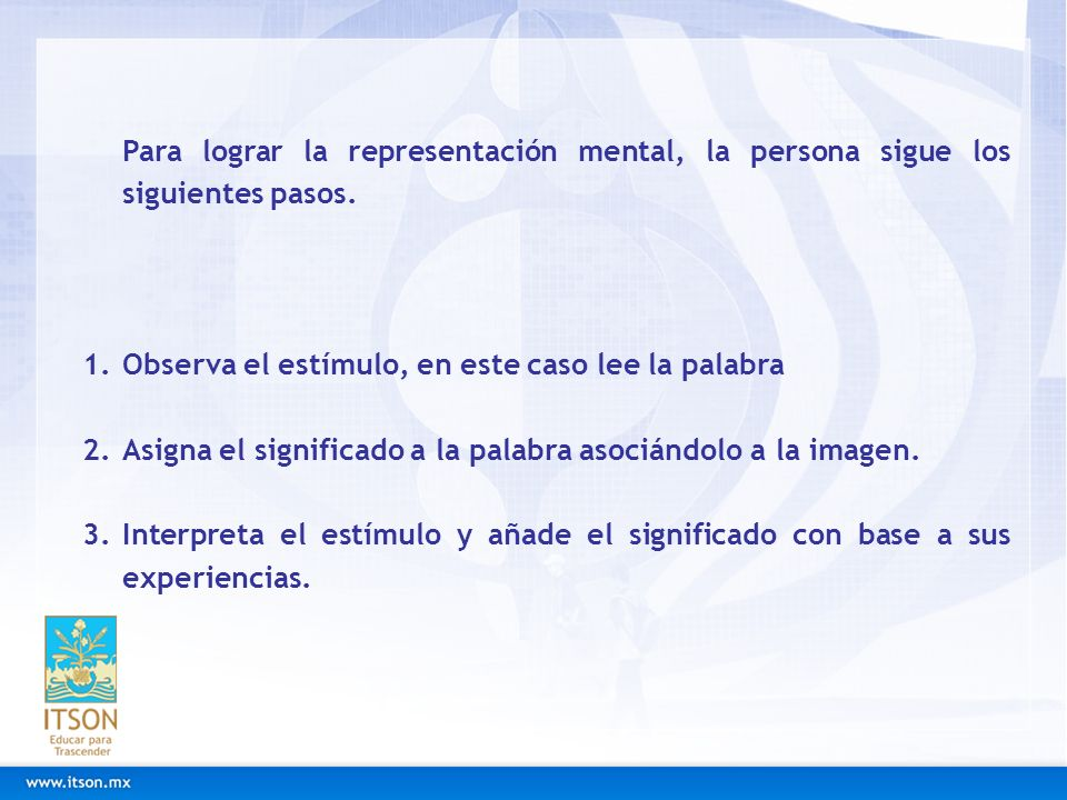 Para lograr la representación mental, la persona sigue los siguientes pasos.