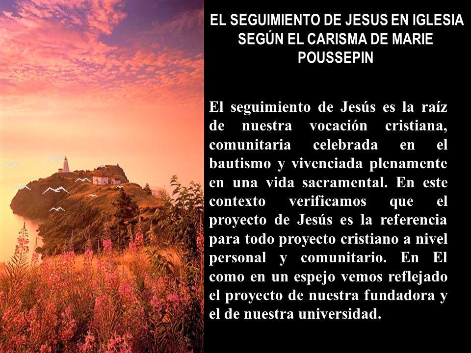 EL SEGUIMIENTO DE JESUS EN IGLESIA SEGÚN EL CARISMA DE MARIE POUSSEPIN