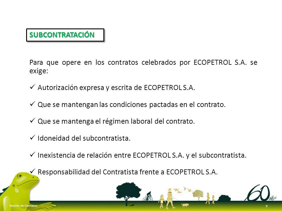SUBCONTRATACIÓN Para que opere en los contratos celebrados por ECOPETROL S.A. se exige: Autorización expresa y escrita de ECOPETROL S.A.