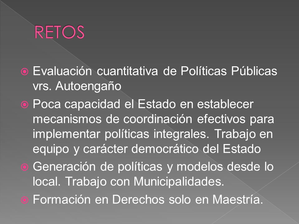 RETOS Evaluación cuantitativa de Políticas Públicas vrs. Autoengaño