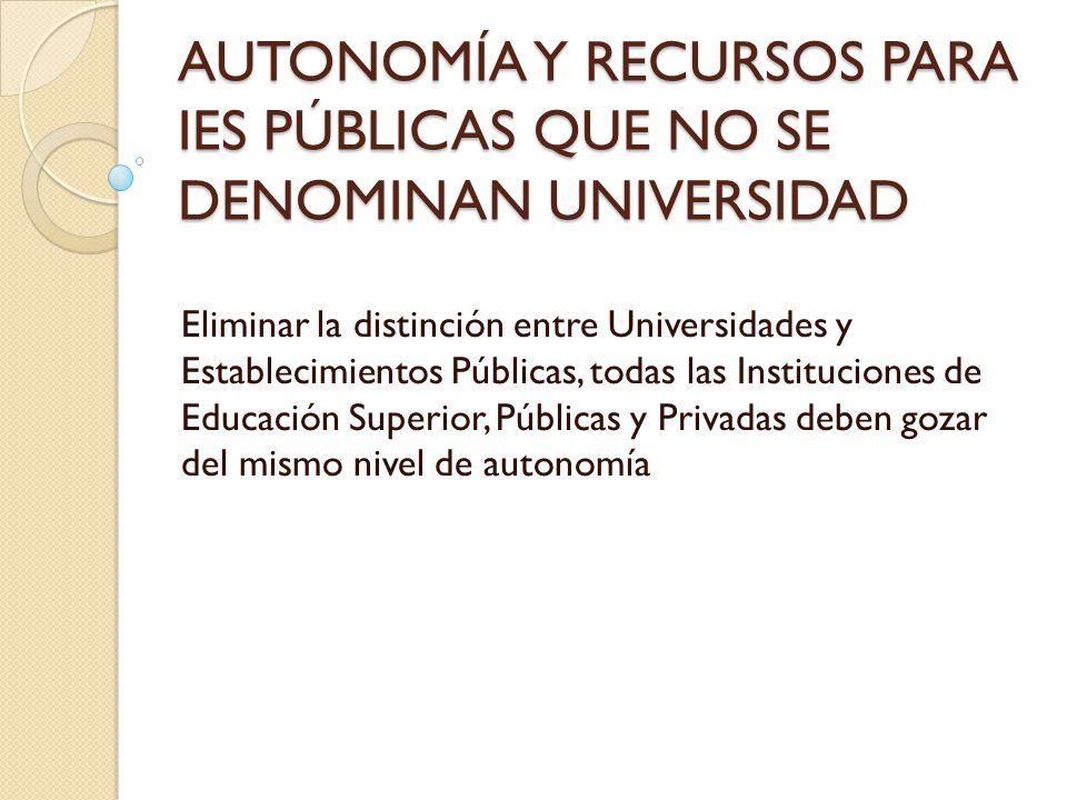 AUTONOMÍA Y RECURSOS PARA IES PÚBLICAS QUE NO SE DENOMINAN UNIVERSIDAD