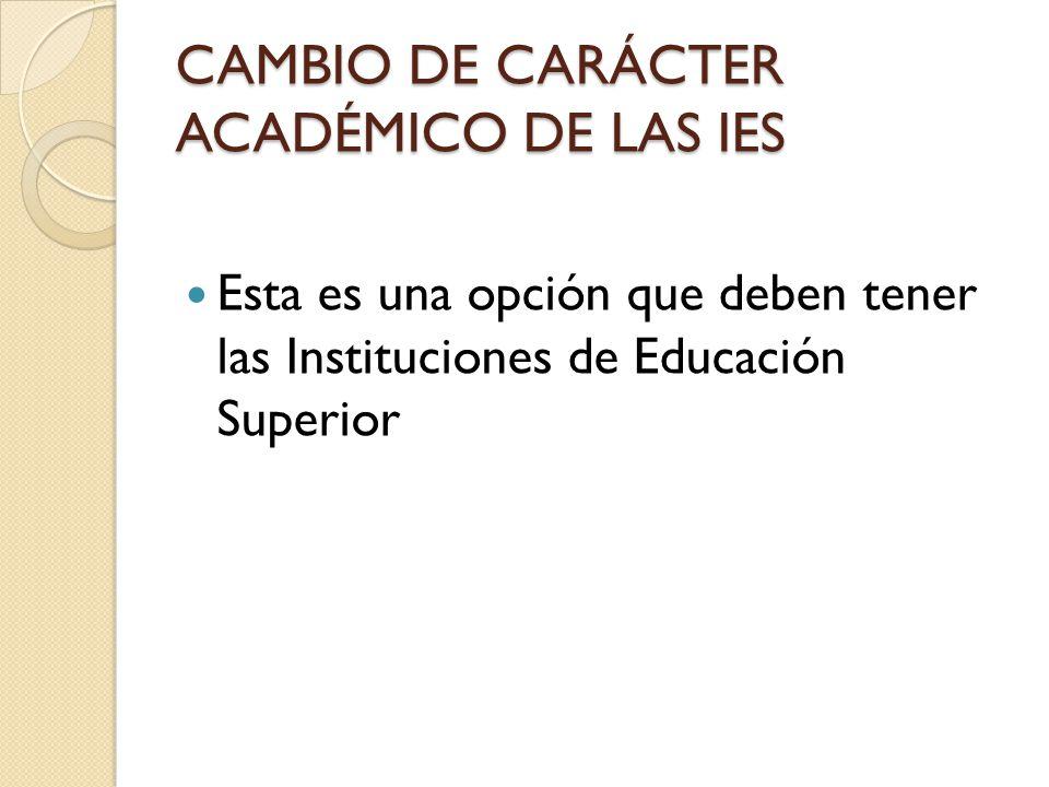 CAMBIO DE CARÁCTER ACADÉMICO DE LAS IES