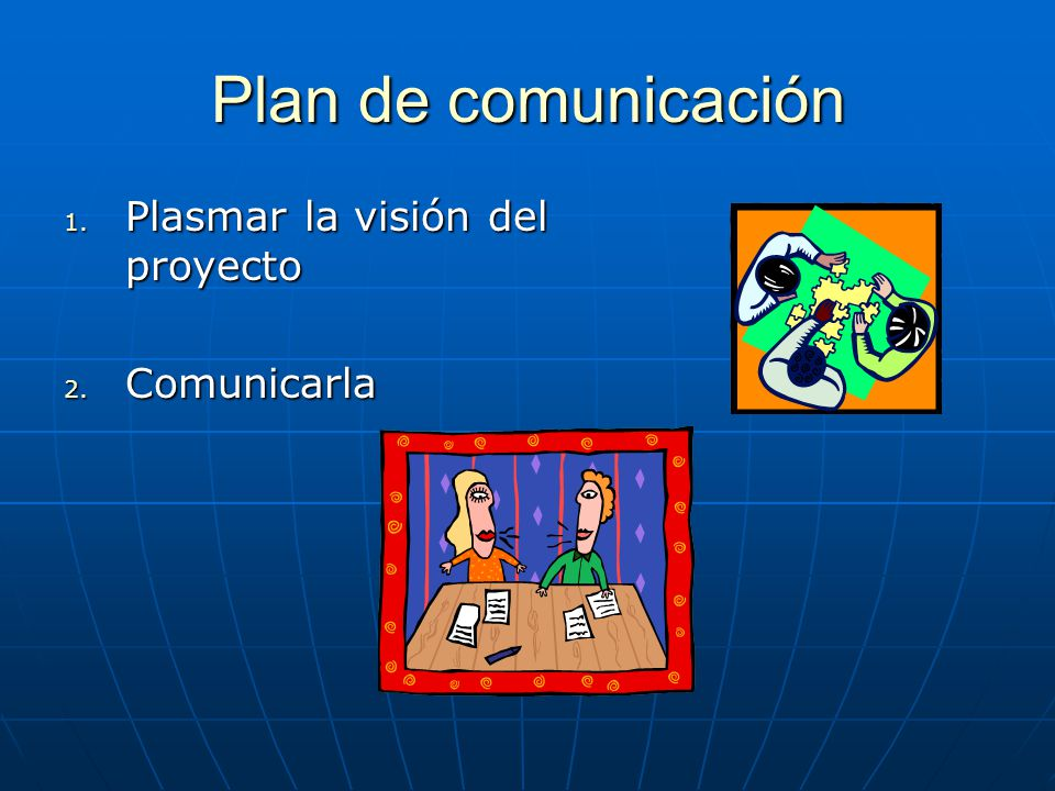 Plan de comunicación Plasmar la visión del proyecto Comunicarla