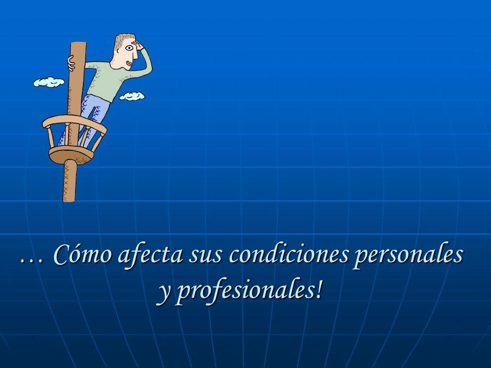 … Cómo afecta sus condiciones personales y profesionales!