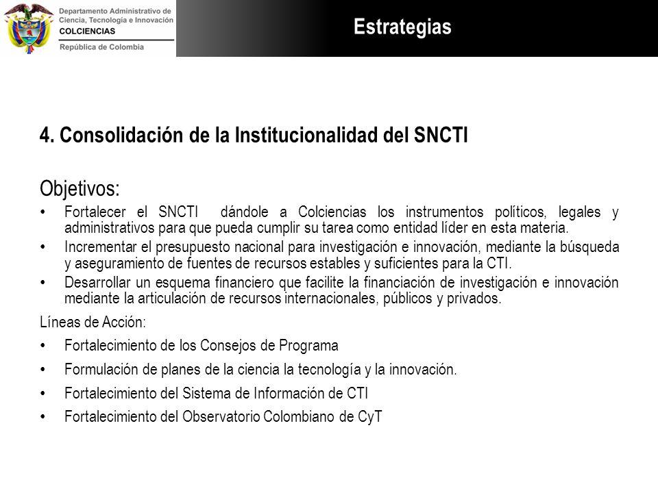 4. Consolidación de la Institucionalidad del SNCTI Objetivos: