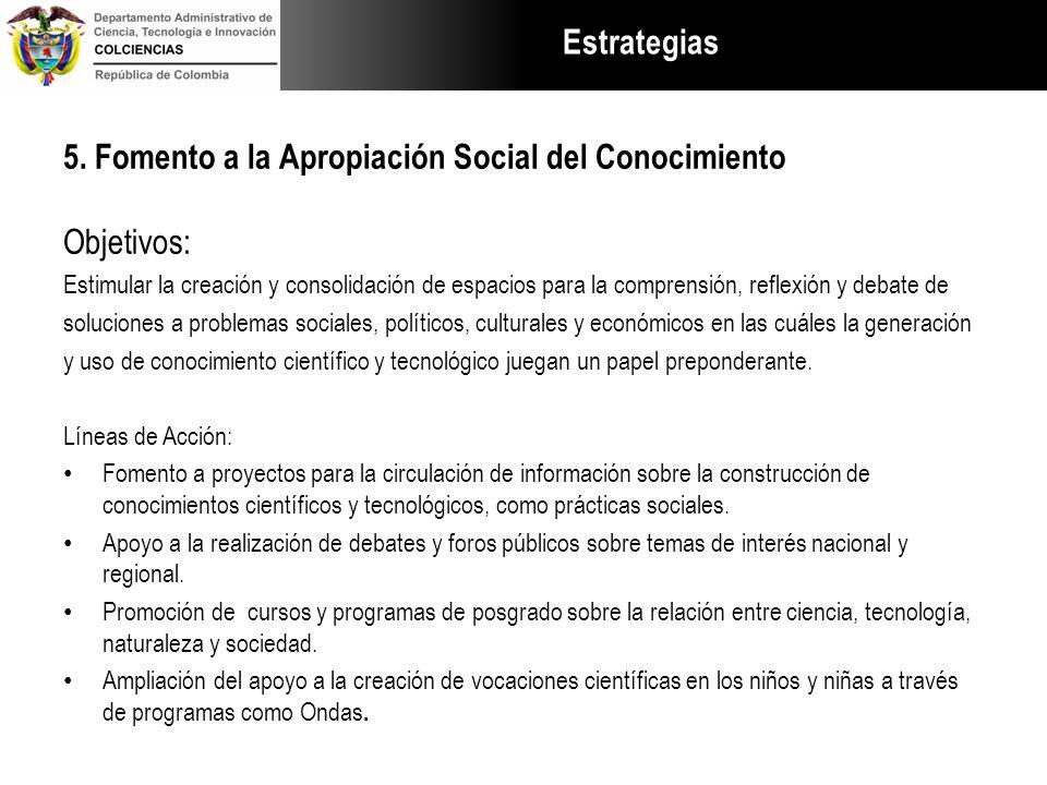 5. Fomento a la Apropiación Social del Conocimiento Objetivos: