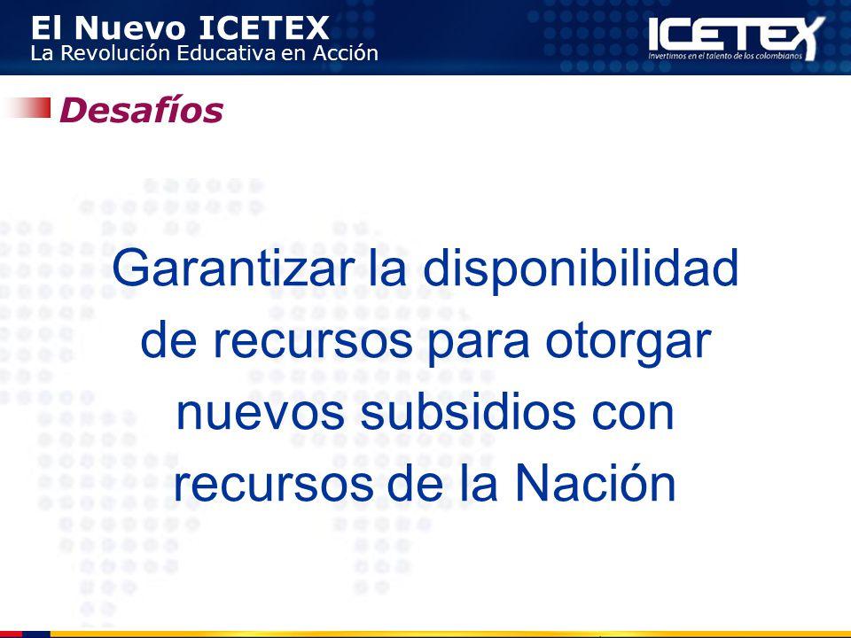 Desafíos Garantizar la disponibilidad de recursos para otorgar nuevos subsidios con recursos de la Nación.