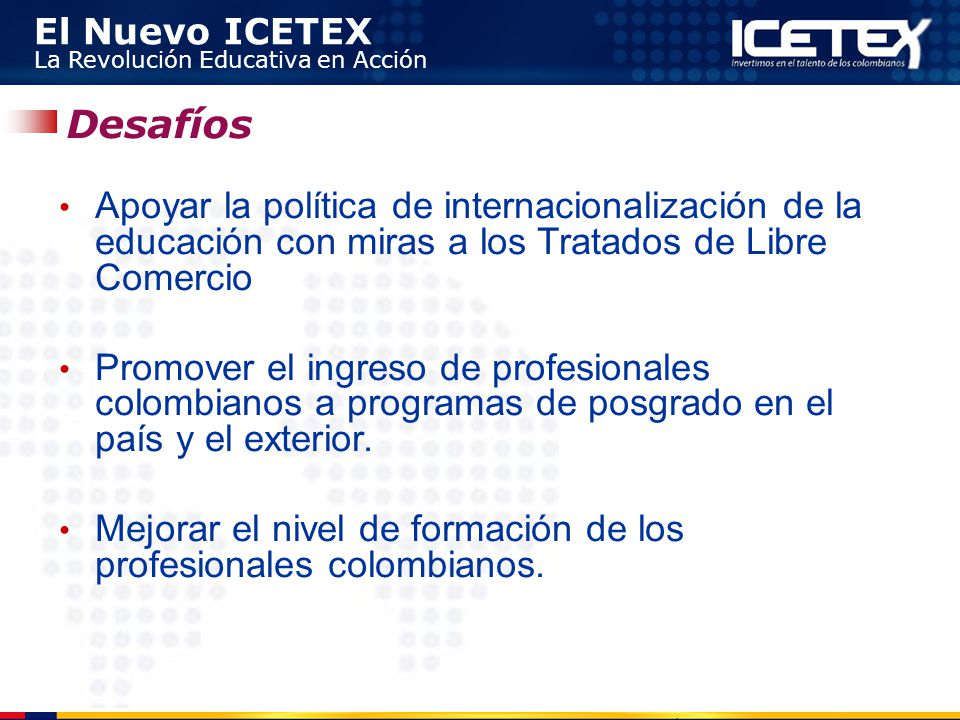 Desafíos Apoyar la política de internacionalización de la educación con miras a los Tratados de Libre Comercio.