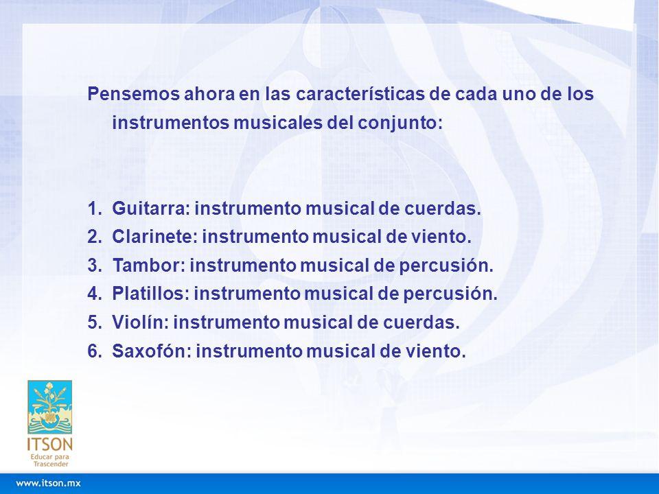 Pensemos ahora en las características de cada uno de los instrumentos musicales del conjunto: