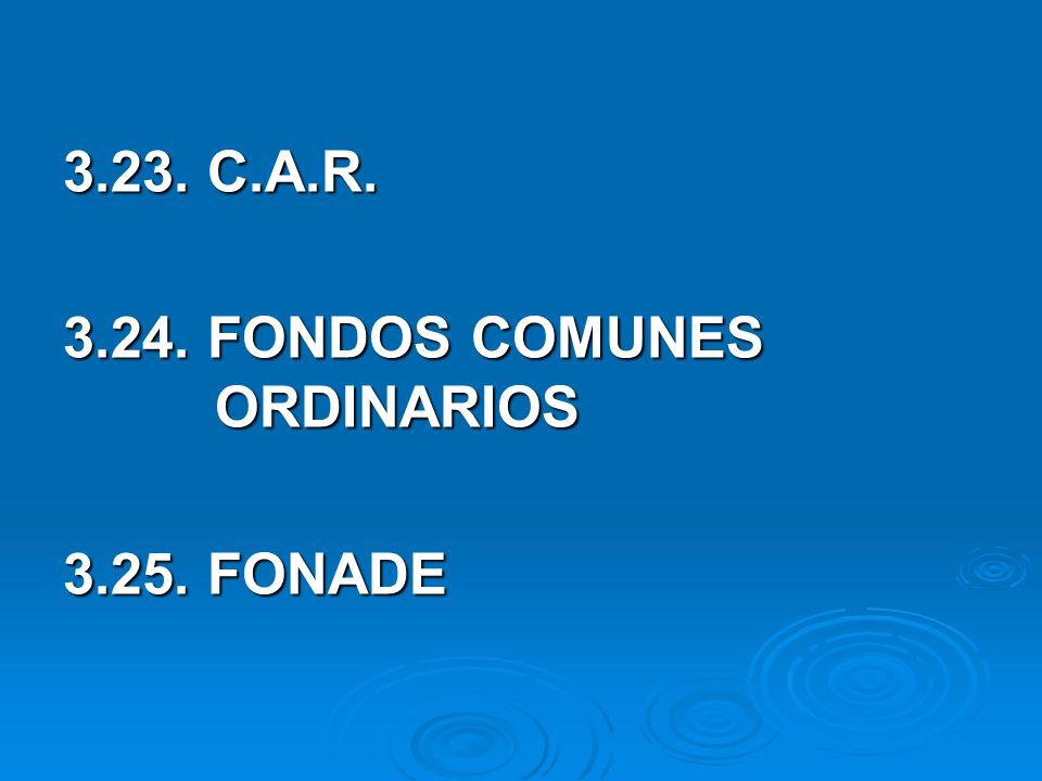 3.23. C.A.R. 3.24. FONDOS COMUNES ORDINARIOS 3.25. FONADE