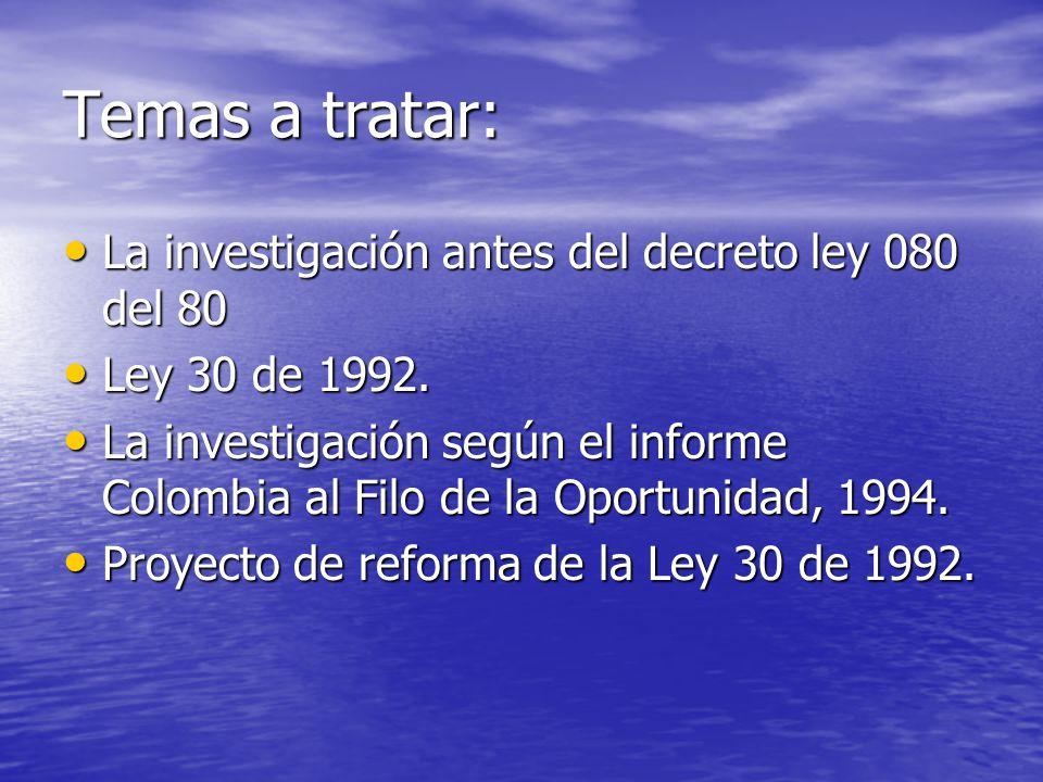 Temas a tratar: La investigación antes del decreto ley 080 del 80