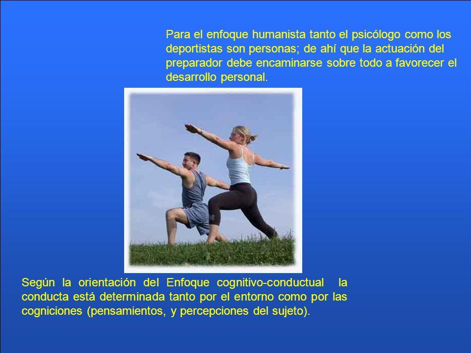 Para el enfoque humanista tanto el psicólogo como los deportistas son personas; de ahí que la actuación del preparador debe encaminarse sobre todo a favorecer el desarrollo personal.