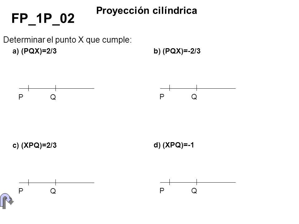 FP_1P_02 Proyección cilíndrica Determinar el punto X que cumple: P Q