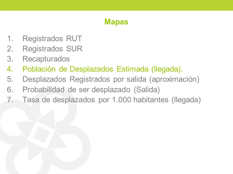 Mapas Registrados RUT. Registrados SUR. Recapturados. Población de Desplazados Estimada (llegada).