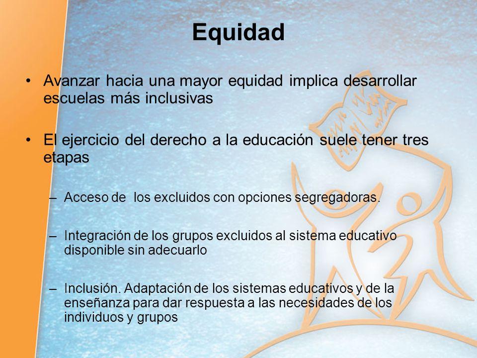 Equidad Avanzar hacia una mayor equidad implica desarrollar escuelas más inclusivas. El ejercicio del derecho a la educación suele tener tres etapas.