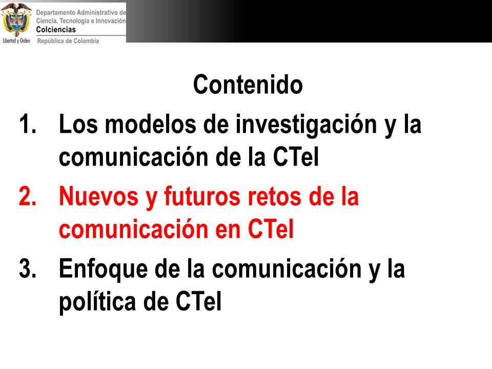 Contenido Los modelos de investigación y la comunicación de la CTeI. Nuevos y futuros retos de la comunicación en CTeI.