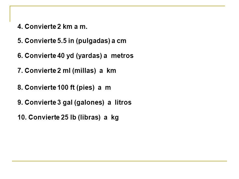 4. Convierte 2 km a m.5. Convierte 5.5 in (pulgadas) a cm. 6. Convierte 40 yd (yardas) a metros. 7. Convierte 2 ml (millas) a km.