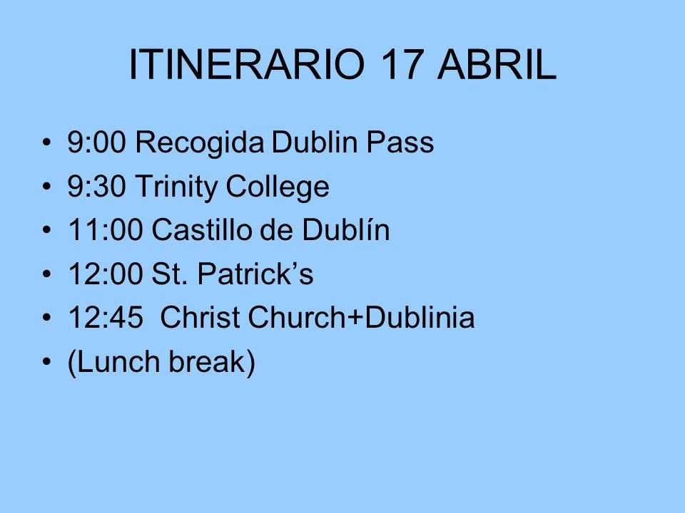 ITINERARIO 17 ABRIL 9:00 Recogida Dublin Pass 9:30 Trinity College
