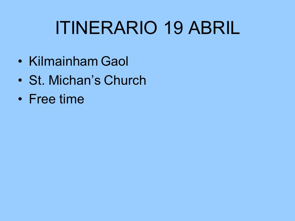 ITINERARIO 19 ABRIL Kilmainham Gaol St. Michan's Church Free time