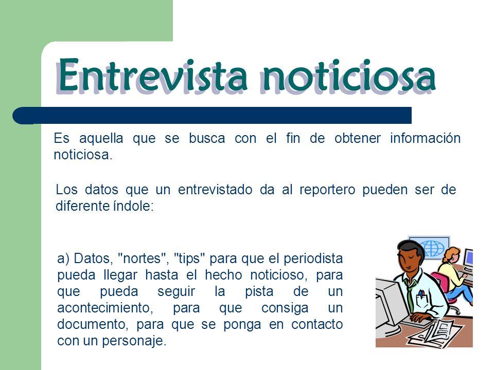 Entrevista noticiosa Es aquella que se busca con el fin de obtener información noticiosa.