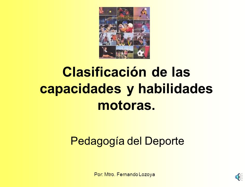 Clasificación de las capacidades y habilidades motoras.