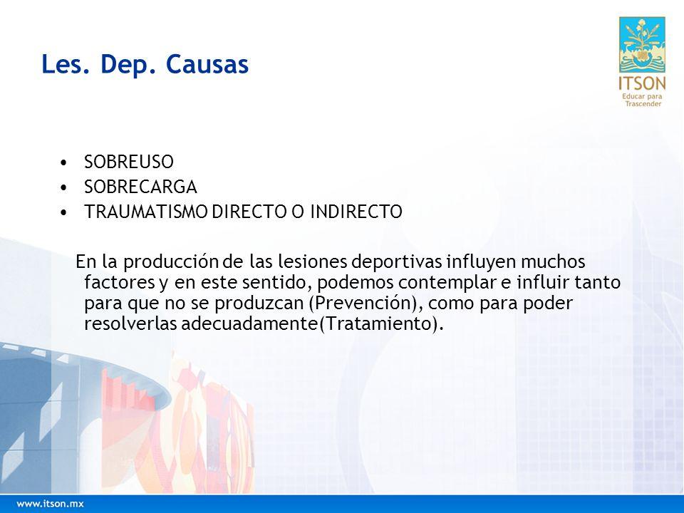 Les. Dep. Causas SOBREUSO SOBRECARGA TRAUMATISMO DIRECTO O INDIRECTO