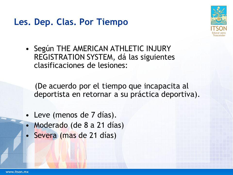 Les. Dep. Clas. Por Tiempo Según THE AMERICAN ATHLETIC INJURY REGISTRATION SYSTEM, dá las siguientes clasificaciones de lesiones: