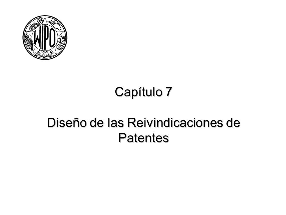 Capítulo 7 Diseño de las Reivindicaciones de Patentes