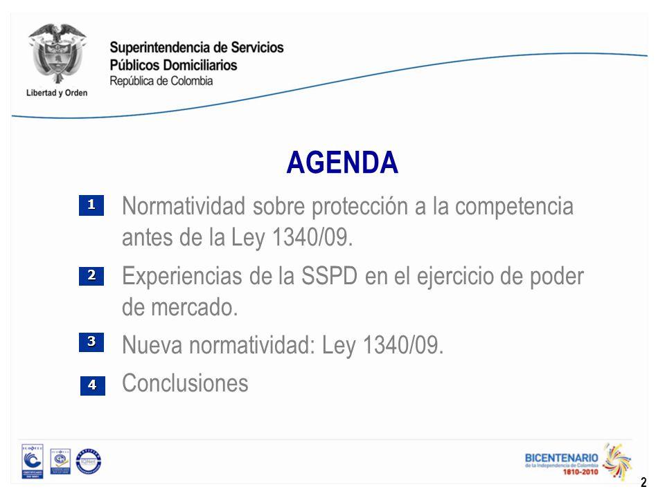 AGENDA Normatividad sobre protección a la competencia antes de la Ley 1340/09. Experiencias de la SSPD en el ejercicio de poder de mercado.