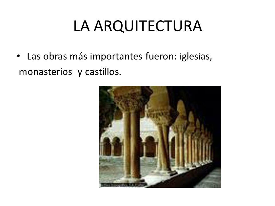 LA ARQUITECTURA Las obras más importantes fueron: iglesias,