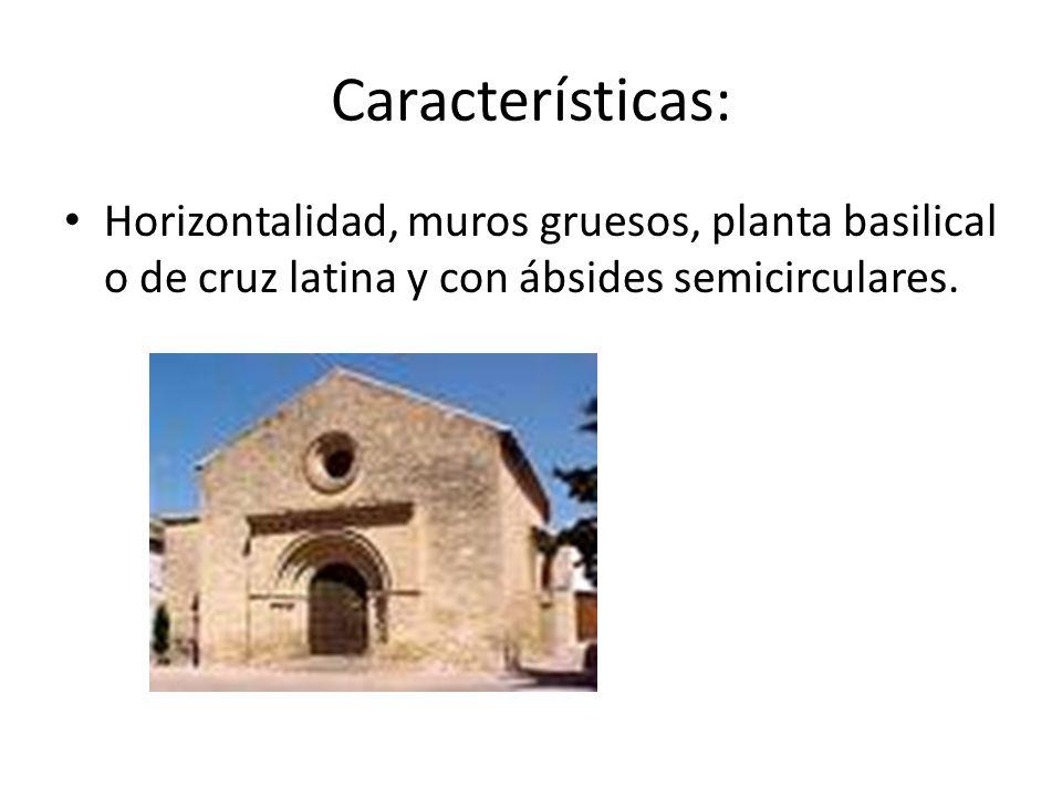 Características: Horizontalidad, muros gruesos, planta basilical o de cruz latina y con ábsides semicirculares.