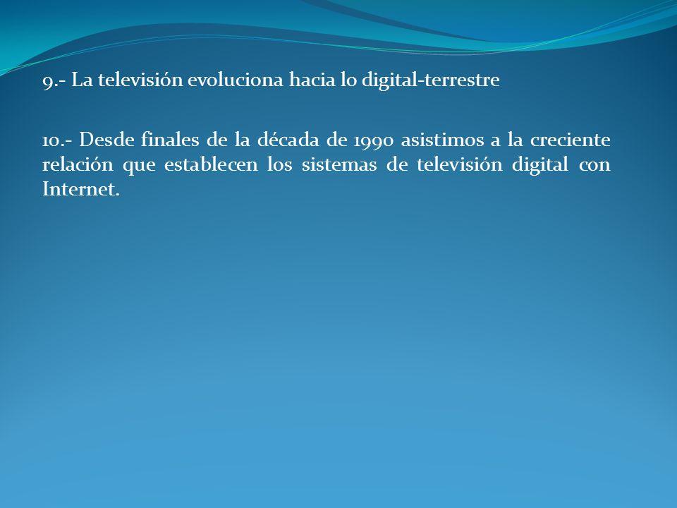 9.- La televisión evoluciona hacia lo digital-terrestre