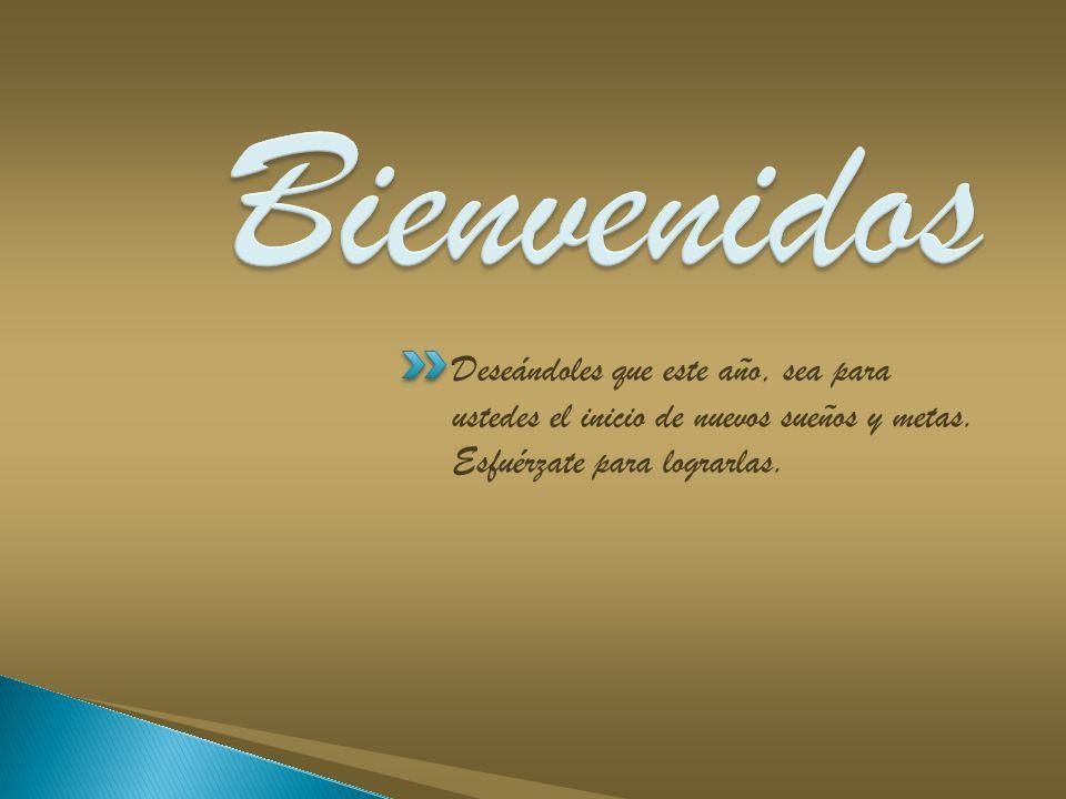 Bienvenidos Deseándoles que este año, sea para ustedes el inicio de nuevos sueños y metas.