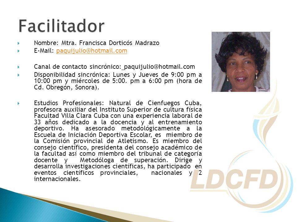 Facilitador Nombre: Mtra. Francisca Dorticós Madrazo