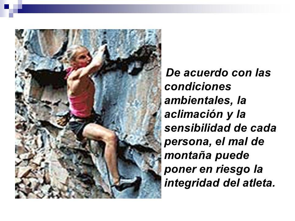 De acuerdo con las condiciones ambientales, la aclimación y la sensibilidad de cada persona, el mal de montaña puede poner en riesgo la integridad del atleta.