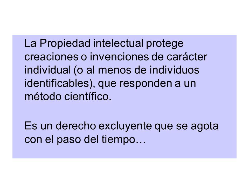 La Propiedad intelectual protege creaciones o invenciones de carácter individual (o al menos de individuos identificables), que responden a un método científico.