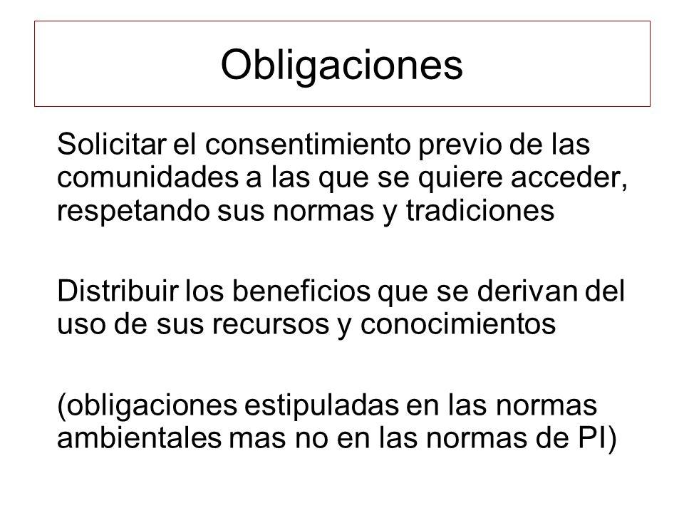 Obligaciones Solicitar el consentimiento previo de las comunidades a las que se quiere acceder, respetando sus normas y tradiciones.