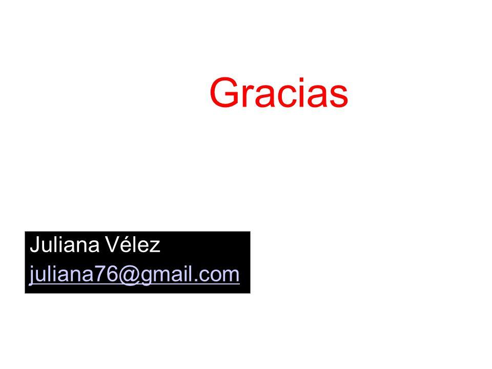 Gracias Juliana Vélez juliana76@gmail.com