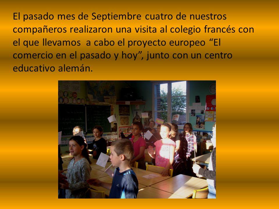 El pasado mes de Septiembre cuatro de nuestros compañeros realizaron una visita al colegio francés con el que llevamos a cabo el proyecto europeo El comercio en el pasado y hoy , junto con un centro educativo alemán.
